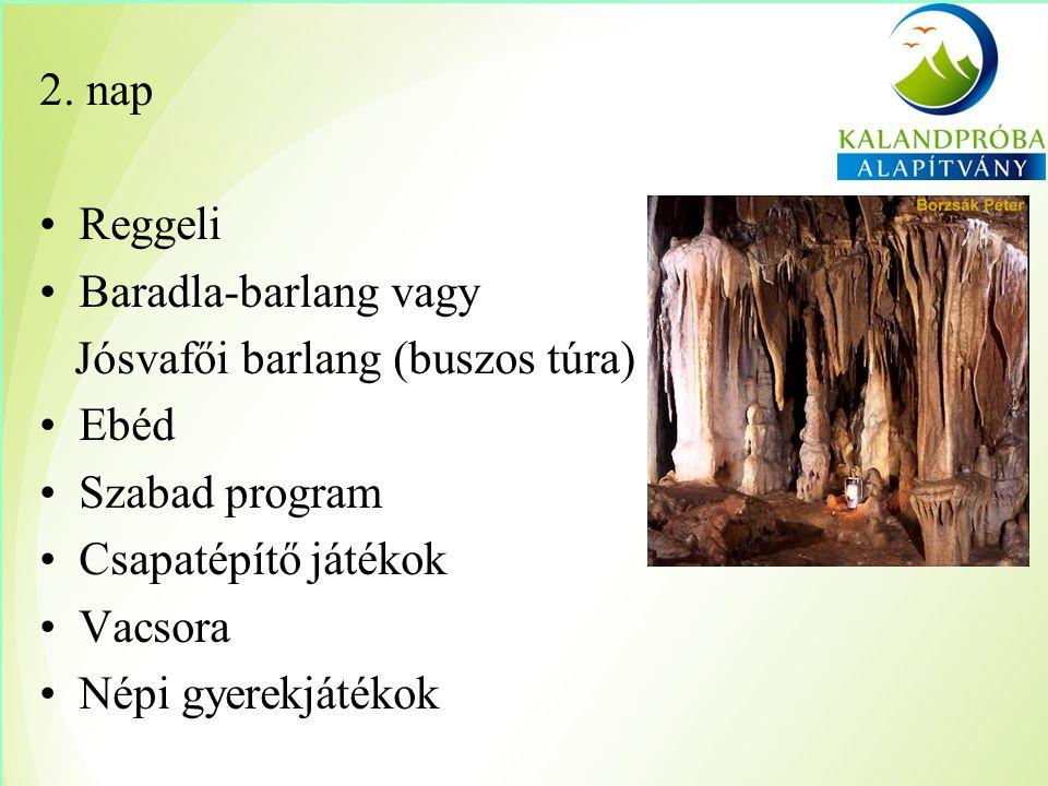 2. nap Reggeli Baradla-barlang vagy Jósvafői barlang (buszos túra) Ebéd Szabad program Csapatépítő játékok Vacsora Népi gyerekjátékok