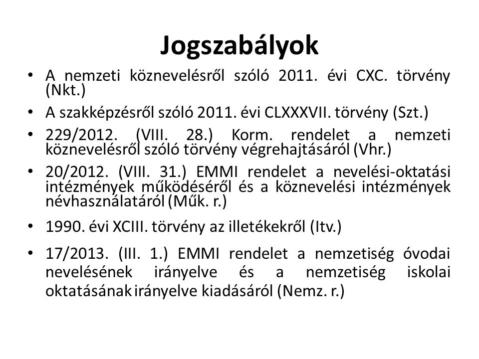 Jogszabályok A nemzeti köznevelésről szóló 2011. évi CXC. törvény (Nkt.) A szakképzésről szóló 2011. évi CLXXXVII. törvény (Szt.) 229/2012. (VIII. 28.