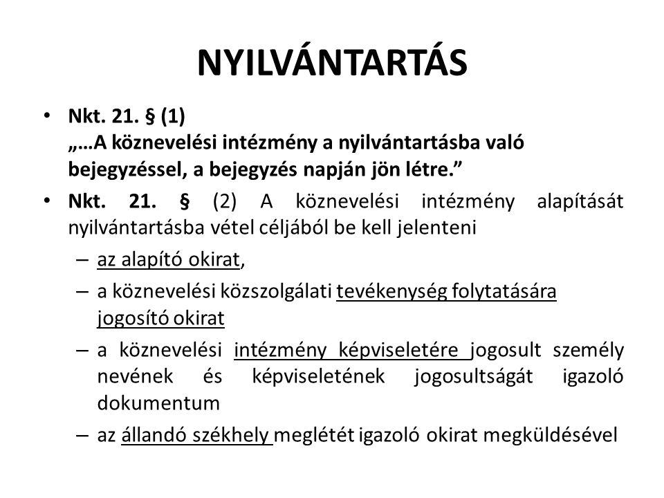 """NYILVÁNTARTÁS Nkt. 21. § (1) """"…A köznevelési intézmény a nyilvántartásba való bejegyzéssel, a bejegyzés napján jön létre."""" Nkt. 21. § (2) A köznevelés"""