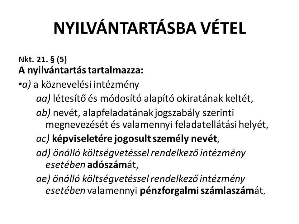 NYILVÁNTARTÁSBA VÉTEL Nkt. 21. § (5) A nyilvántartás tartalmazza: a) a köznevelési intézmény aa) létesítő és módosító alapító okiratának keltét, ab) n
