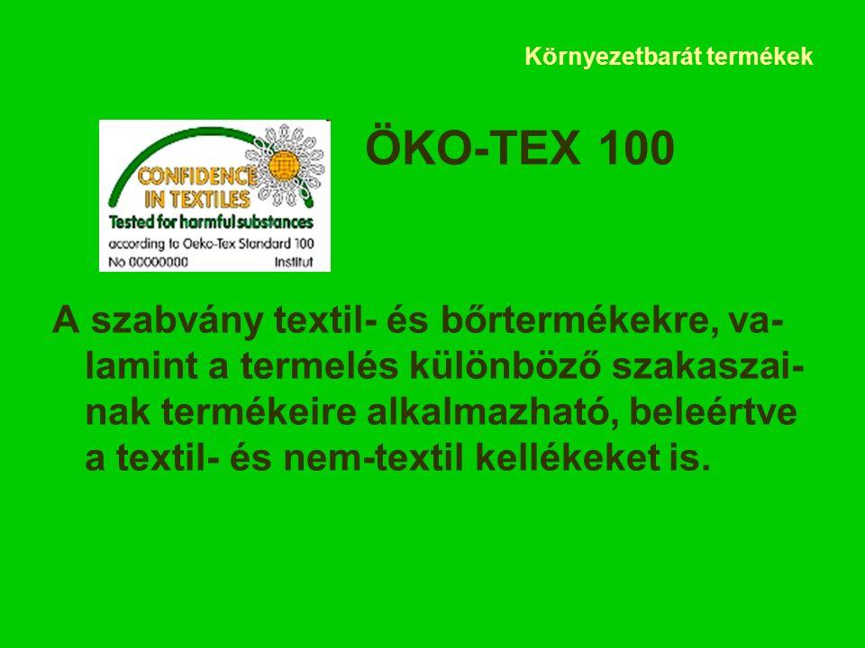 Környezetbarát termékek ÖKO-TEX 100 A szabvány textil- és bőrtermékekre, va- lamint a termelés különböző szakaszai- nak termékeire alkalmazható, beleértve a textil- és nem-textil kellékeket is.