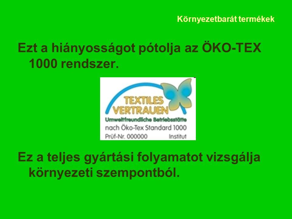 Környezetbarát termékek Ezt a hiányosságot pótolja az ÖKO-TEX 1000 rendszer.
