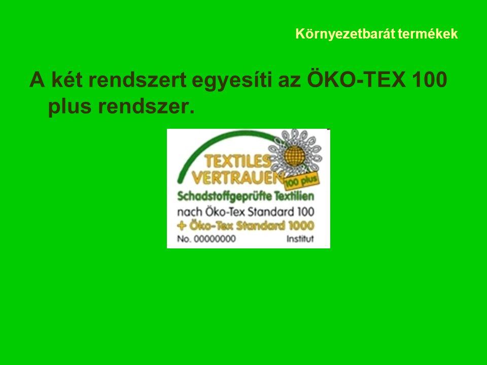 Környezetbarát termékek A két rendszert egyesíti az ÖKO-TEX 100 plus rendszer.