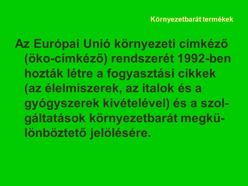 Környezetbarát termékek Az Európai Unió környezeti címkéző (öko-címkéző) rendszerét 1992-ben hozták létre a fogyasztási cikkek (az élelmiszerek, az italok és a gyógyszerek kivételével) és a szol- gáltatások környezetbarát megkü- lönböztető jelölésére.