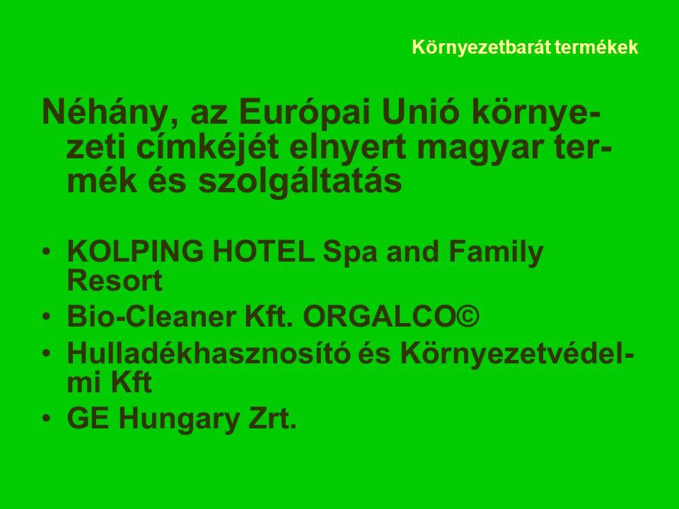 Környezetbarát termékek Néhány, az Európai Unió környe- zeti címkéjét elnyert magyar ter- mék és szolgáltatás KOLPING HOTEL Spa and Family Resort Bio-Cleaner Kft.