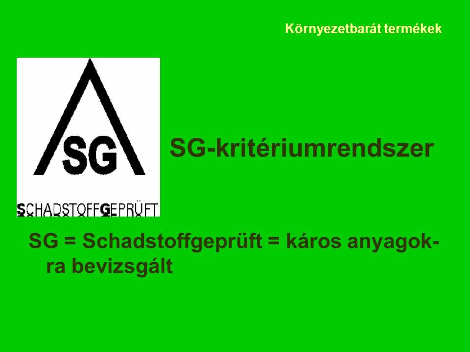 Környezetbarát termékek SG-kritériumrendszer SG = Schadstoffgeprüft = káros anyagok- ra bevizsgált