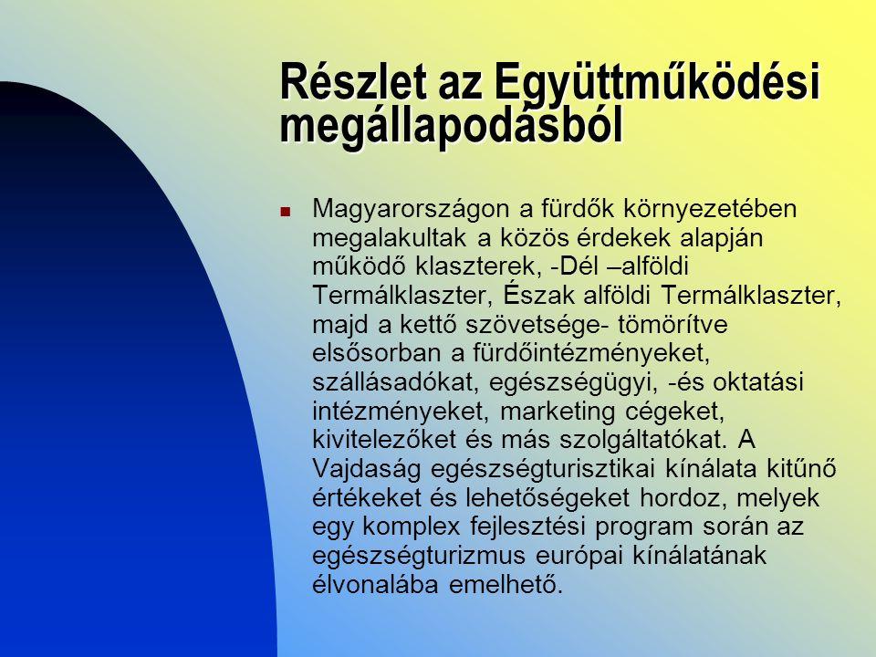 Részlet az Együttműködési megállapodásból Magyarországon a fürdők környezetében megalakultak a közös érdekek alapján működő klaszterek, -Dél –alföldi Termálklaszter, Észak alföldi Termálklaszter, majd a kettő szövetsége- tömörítve elsősorban a fürdőintézményeket, szállásadókat, egészségügyi, -és oktatási intézményeket, marketing cégeket, kivitelezőket és más szolgáltatókat.