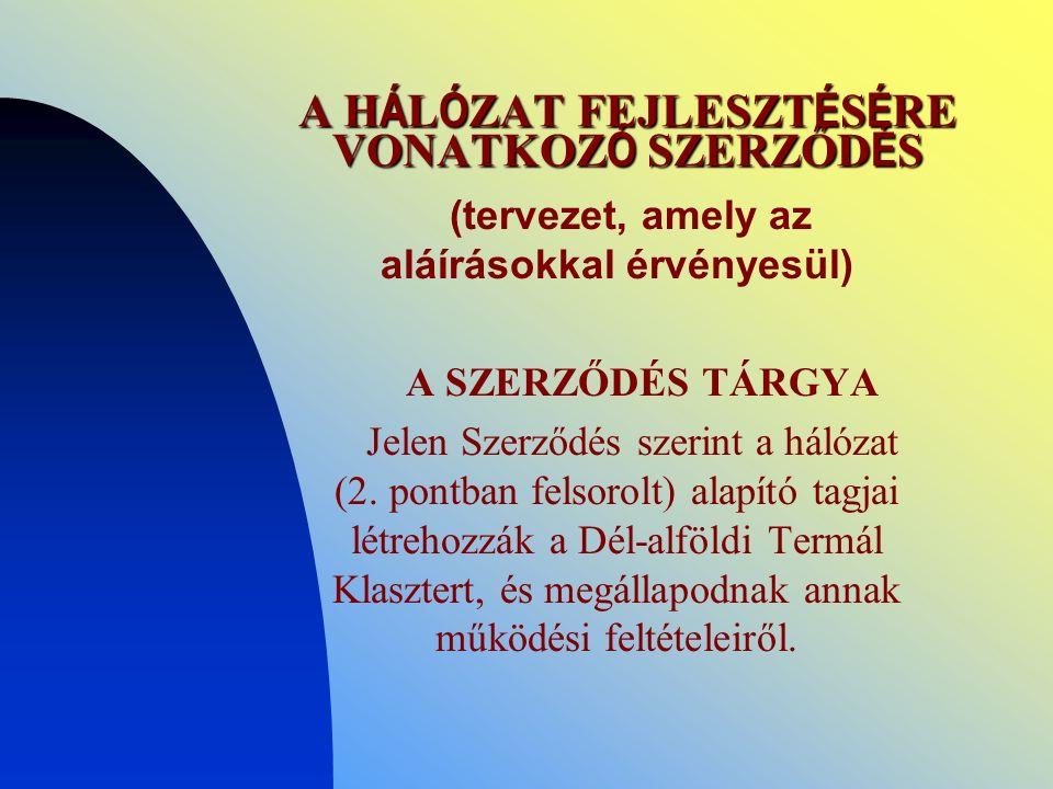 A H Á L Ó ZAT FEJLESZT É S É RE VONATKOZ Ó SZERZŐD É S (tervezet, amely az aláírásokkal érvényesül) A SZERZŐDÉS TÁRGYA Jelen Szerződés szerint a hálózat (2.