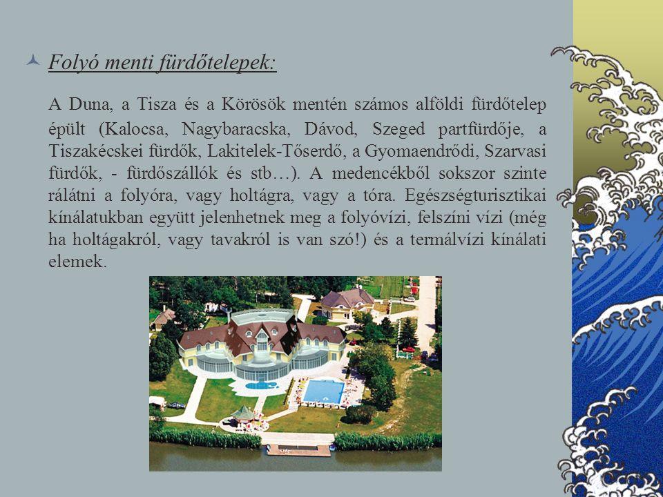 Folyó menti fürdőtelepek: A Duna, a Tisza és a Körösök mentén számos alföldi fürdőtelep épült (Kalocsa, Nagybaracska, Dávod, Szeged partfürdője, a Tis