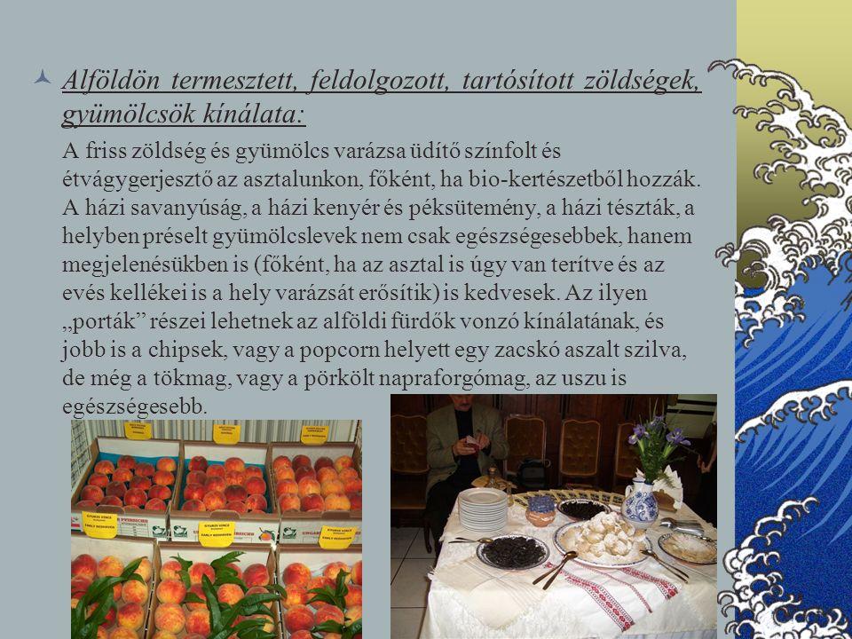 Alföldön termesztett, feldolgozott, tartósított zöldségek, gyümölcsök kínálata: A friss zöldség és gyümölcs varázsa üdítő színfolt és étvágygerjesztő