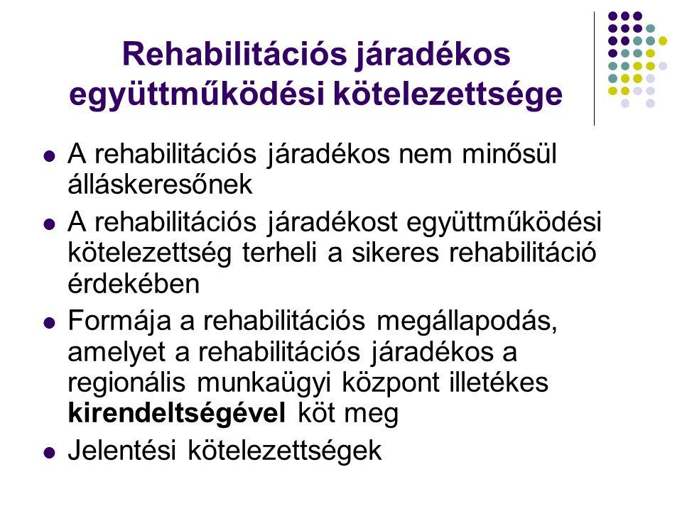 Rehabilitációs járadékos együttműködési kötelezettsége A rehabilitációs járadékos nem minősül álláskeresőnek A rehabilitációs járadékost együttműködés