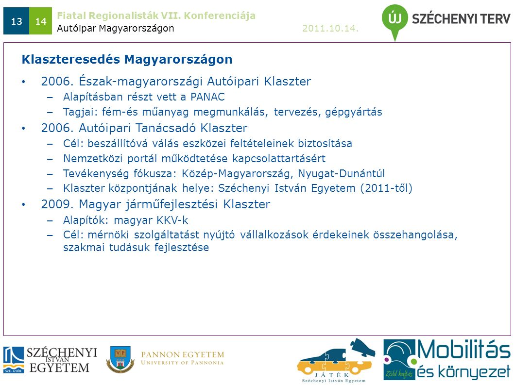 Fiatal Regionalisták VII. Konferenciája 2011.10.14. 1314 2006. Észak-magyarországi Autóipari Klaszter – Alapításban részt vett a PANAC – Tagjai: fém-é