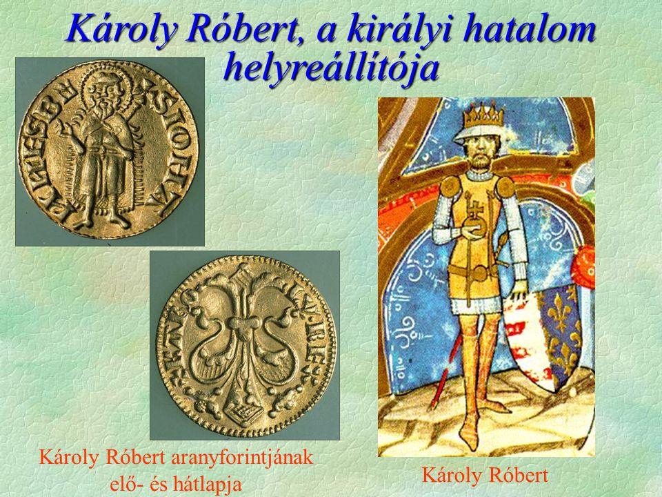 Károly Róbert, a királyi hatalom helyreállítója Károly Róbert aranyforintjának elő- és hátlapja Károly Róbert