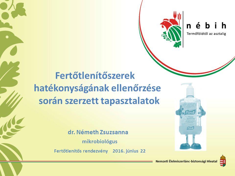 Fertőtlenítőszerek hatékonyságának ellenőrzése során szerzett tapasztalatok dr. Németh Zsuzsanna mikrobiológus Fertőtlenítős rendezvény 2016. június 2