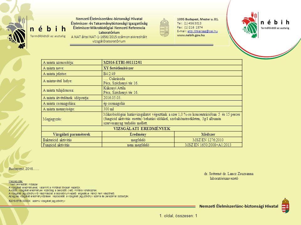 A minta azonosítója:M2016-ETBI-001112/01 A minta neve:XY fertőtlenítőszer A minta jelzése:B4/2/49 A mintavétel helye: …. Cukrászda Pécs, Széchenyi tér