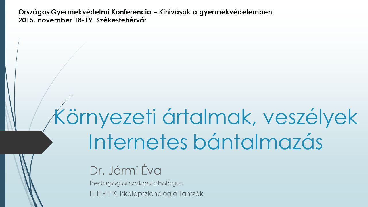 Környezeti ártalmak, veszélyek Internetes bántalmazás Dr.