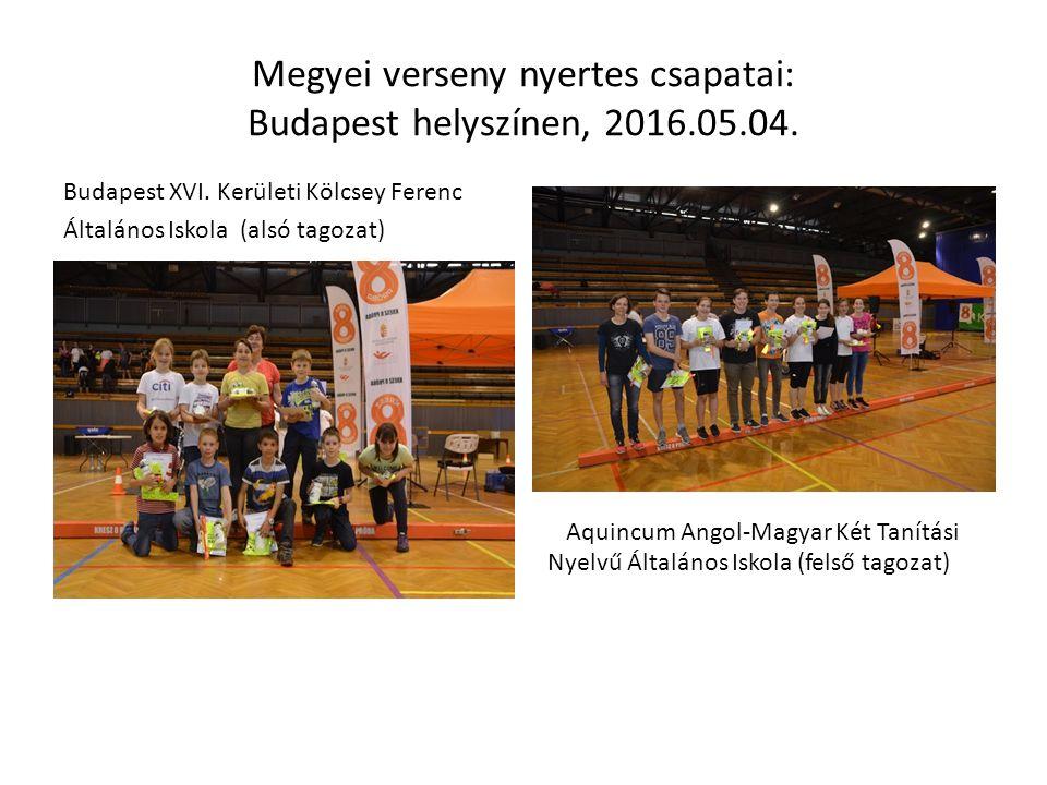 Megyei verseny nyertes csapatai: Budapest helyszínen, 2016.05.04. Budapest XVI. Kerületi Kölcsey Ferenc Általános Iskola (alsó tagozat) Aquincum Angol