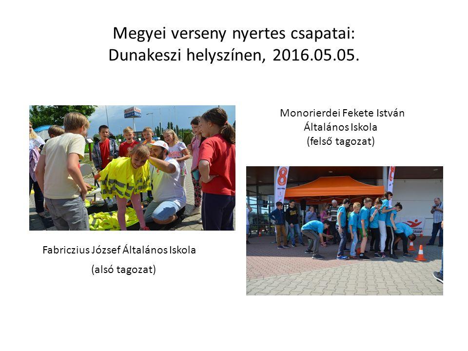 Megyei verseny nyertes csapatai: Dunakeszi helyszínen, 2016.05.05. Fabriczius József Általános Iskola (alsó tagozat) Monorierdei Fekete István Általán