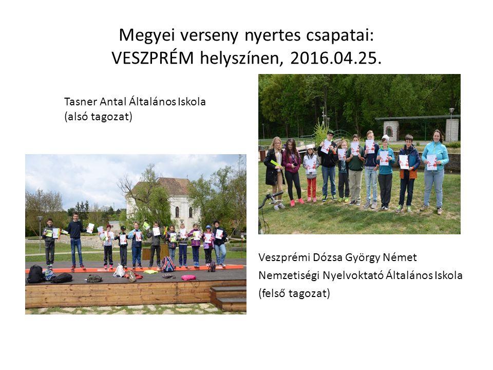 Megyei verseny nyertes csapatai: VESZPRÉM helyszínen, 2016.04.25.