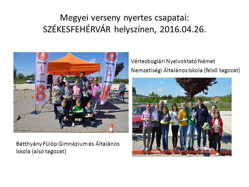 Megyei verseny nyertes csapatai: SZÉKESFEHÉRVÁR helyszínen, 2016.04.26. Vértesboglári Nyelvoktató Német Nemzetiségi Általános Iskola (felső tagozat) B