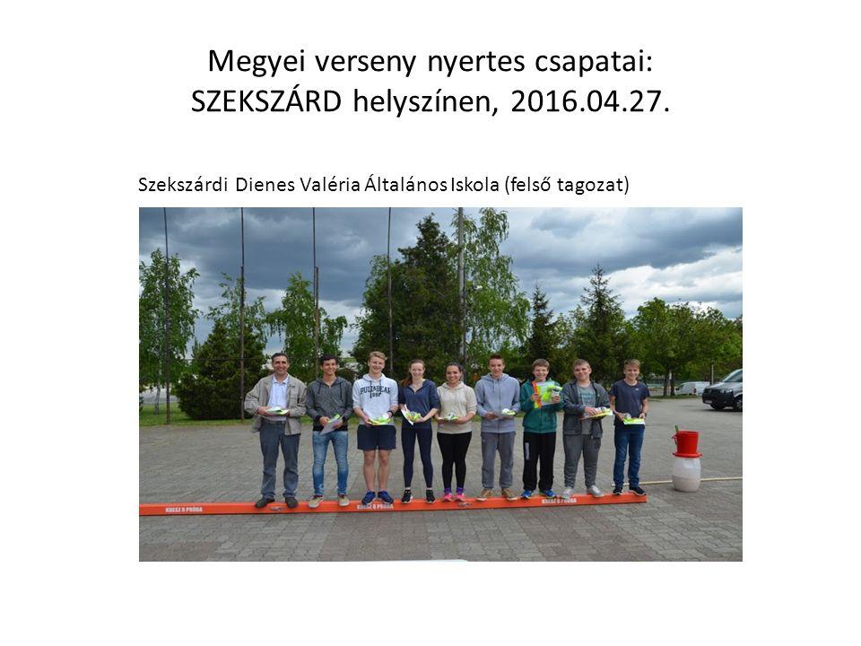 Megyei verseny nyertes csapatai: SZEKSZÁRD helyszínen, 2016.04.27. Szekszárdi Dienes Valéria Általános Iskola (felső tagozat)