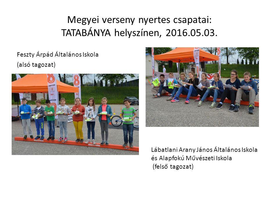 Megyei verseny nyertes csapatai: TATABÁNYA helyszínen, 2016.05.03. Feszty Árpád Általános Iskola (alsó tagozat) Lábatlani Arany János Általános Iskola