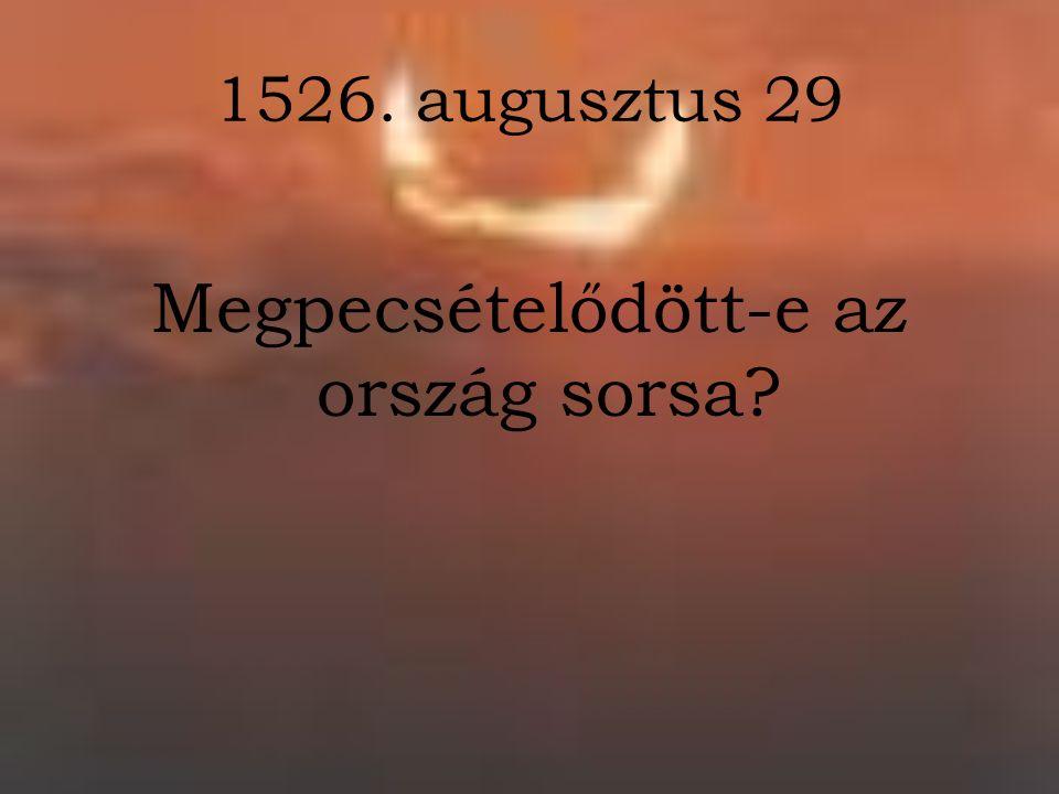 1526. augusztus 29 Megpecsételődött-e az ország sorsa