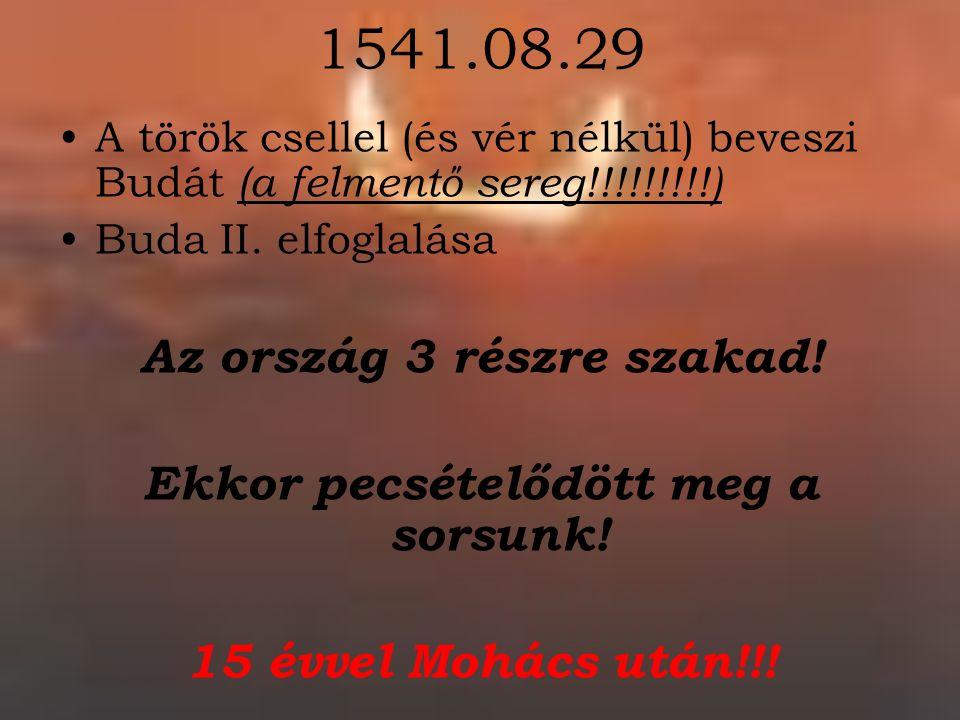 1541.08.29 A török csellel (és vér nélkül) beveszi Budát (a felmentő sereg!!!!!!!!!) Buda II.
