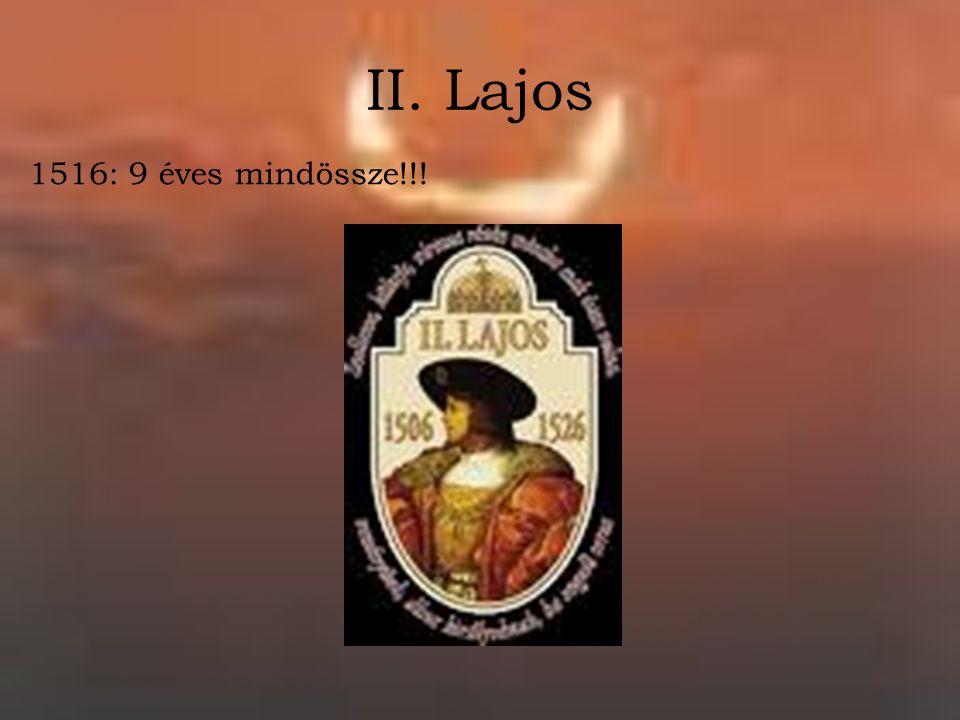 II. Lajos 1516: 9 éves mindössze!!!