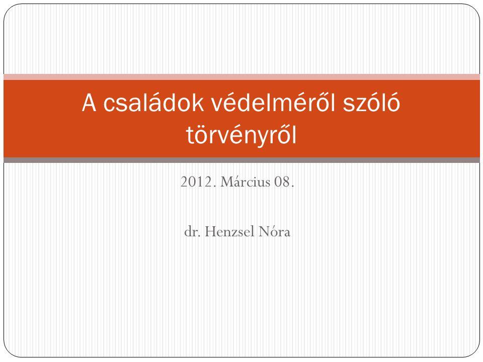 2012. Március 08. dr. Henzsel Nóra A családok védelméről szóló törvényről