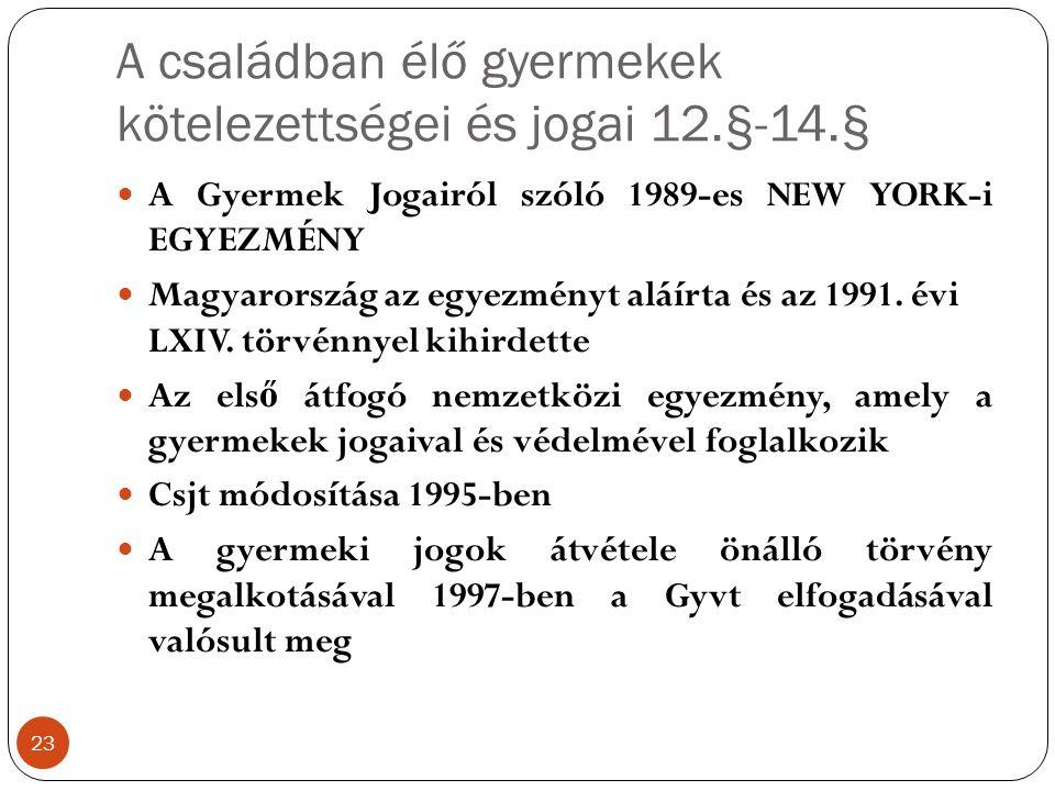 A családban élő gyermekek kötelezettségei és jogai 12.§-14.§ 23 A Gyermek Jogairól szóló 1989-es NEW YORK-i EGYEZMÉNY Magyarország az egyezményt aláírta és az 1991.
