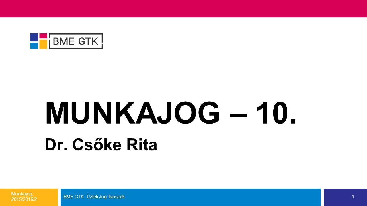 MUNKAJOG – 10. Dr. Csőke Rita Munkajog, 2015/2016/2. BME GTK Üzleti Jog Tanszék1