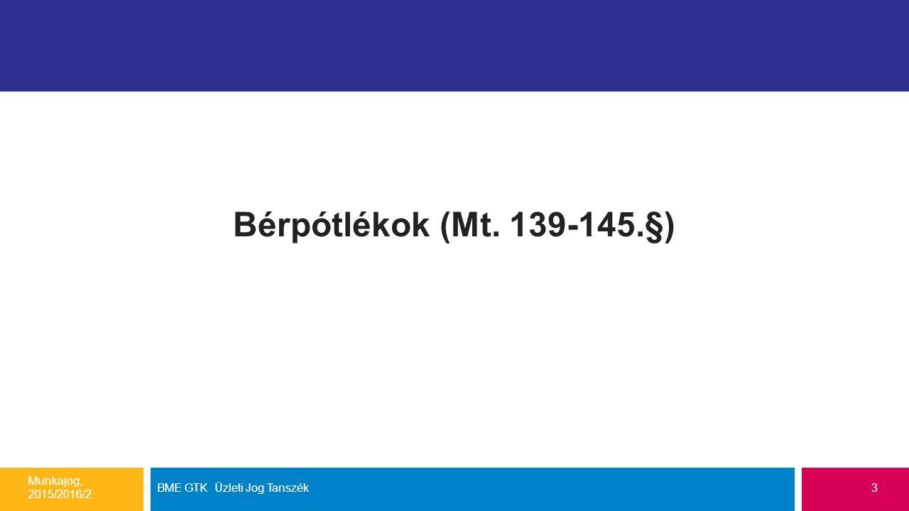 Bérpótlékok (Mt. 139-145.§) Munkajog, 2015/2016/2. BME GTK Üzleti Jog Tanszék3