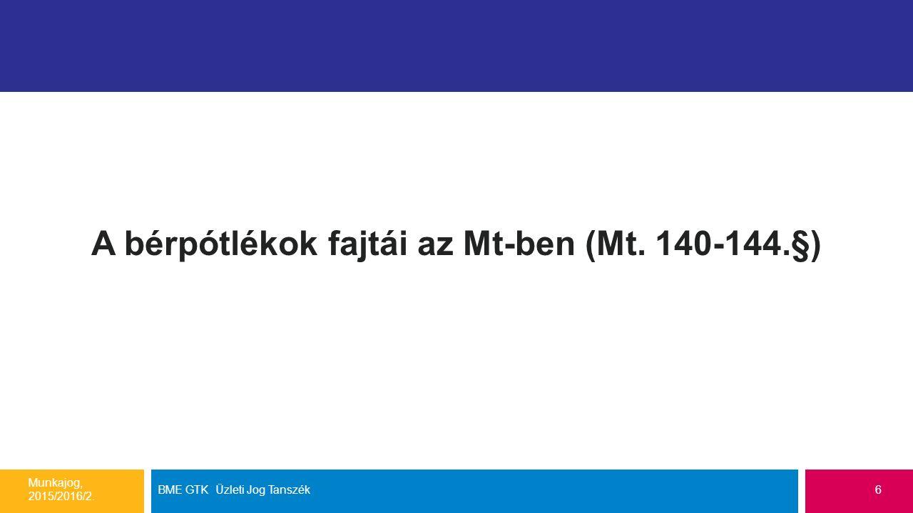 A bérpótlékok fajtái az Mt-ben (Mt. 140-144.§) Munkajog, 2015/2016/2. BME GTK Üzleti Jog Tanszék6