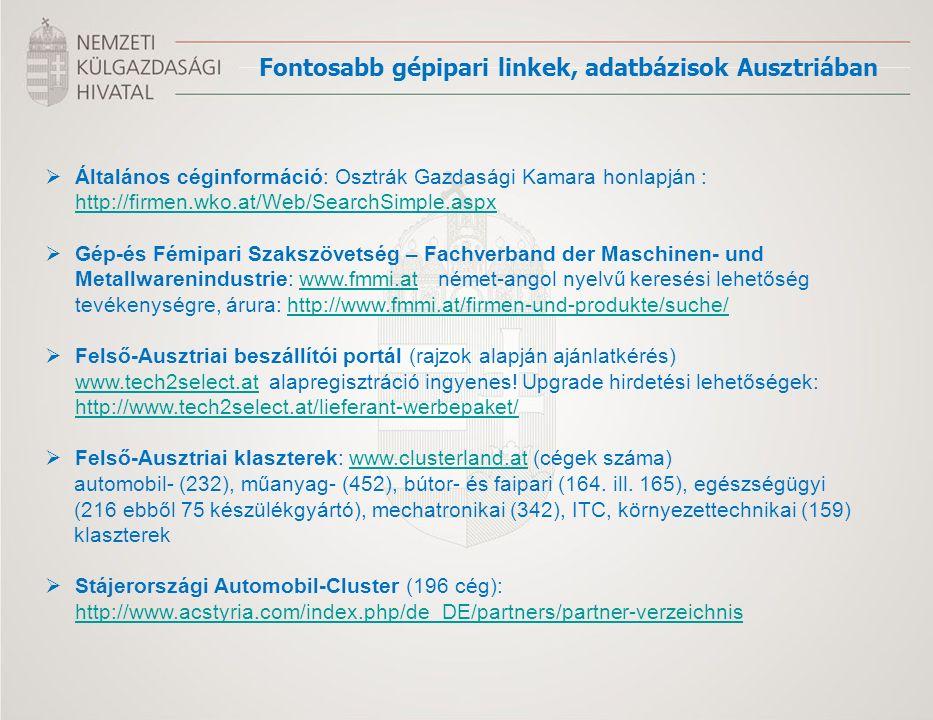 Fontosabb gépipari linkek, adatbázisok Ausztriában  Általános céginformáció: Osztrák Gazdasági Kamara honlapján : http://firmen.wko.at/Web/SearchSimp