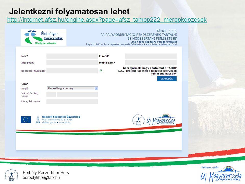 Jelentkezni folyamatosan lehet Borbély-Pecze Tibor Bors borbelytibor@lab.hu http://internet.afsz.hu/engine.aspx?page=afsz_tamop222_meropkepzesek