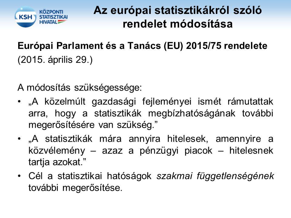 A módosítás fő területei A szakmai függetlenség erősítése (Eurostat, nemzeti statisztikai hivatalok); A nemzeti statisztikai hivatalok nemzeti statisztikai rendszerekben betöltött koordinációs szerepe; Az adminisztratív adatok felhasználására és kezelésére vonatkozó kiterjedtebb jogi előírások;