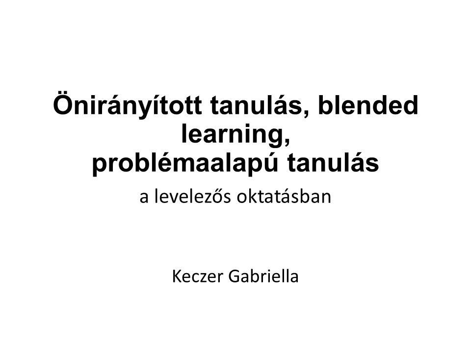 Önirányított tanulás, blended learning, problémaalapú tanulás a levelezős oktatásban Keczer Gabriella