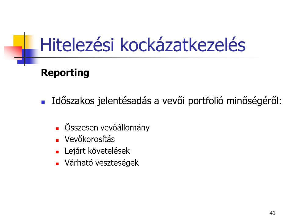 41 Hitelezési kockázatkezelés Reporting Időszakos jelentésadás a vevői portfolió minőségéről: Összesen vevőállomány Vevőkorosítás Lejárt követelések V