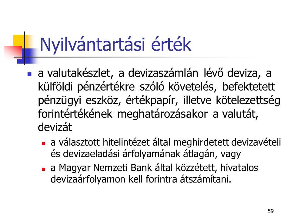 59 Nyilvántartási érték a valutakészlet, a devizaszámlán lévő deviza, a külföldi pénzértékre szóló követelés, befektetett pénzügyi eszköz, értékpapír,