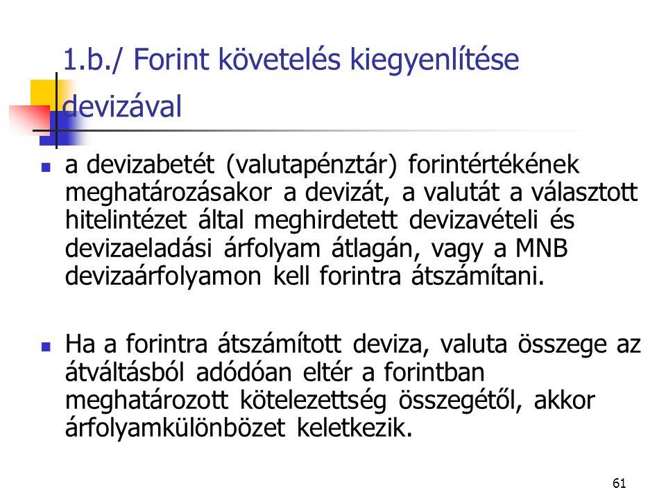 61 1.b./ Forint követelés kiegyenlítése devizával a devizabetét (valutapénztár) forintértékének meghatározásakor a devizát, a valutát a választott hit