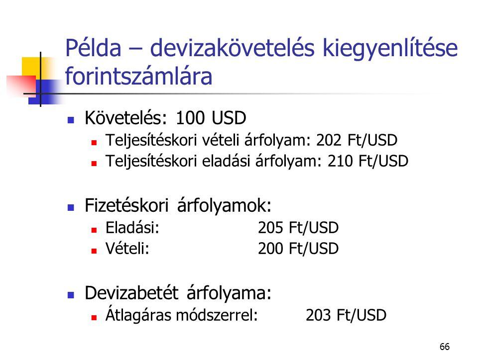 66 Példa – devizakövetelés kiegyenlítése forintszámlára Követelés: 100 USD Teljesítéskori vételi árfolyam: 202 Ft/USD Teljesítéskori eladási árfolyam: