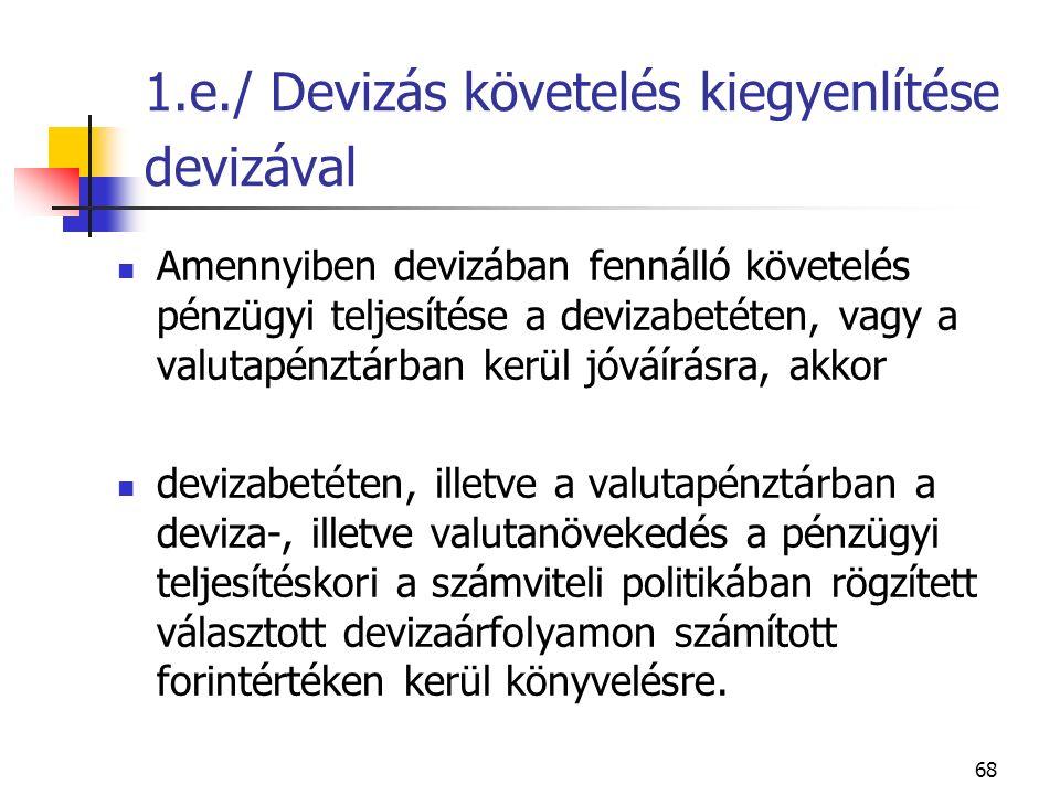 68 1.e./ Devizás követelés kiegyenlítése devizával Amennyiben devizában fennálló követelés pénzügyi teljesítése a devizabetéten, vagy a valutapénztárb