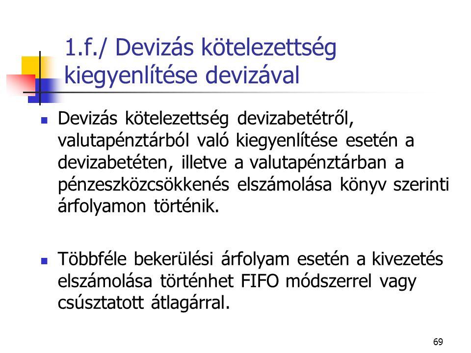 69 1.f./ Devizás kötelezettség kiegyenlítése devizával Devizás kötelezettség devizabetétről, valutapénztárból való kiegyenlítése esetén a devizabetéte