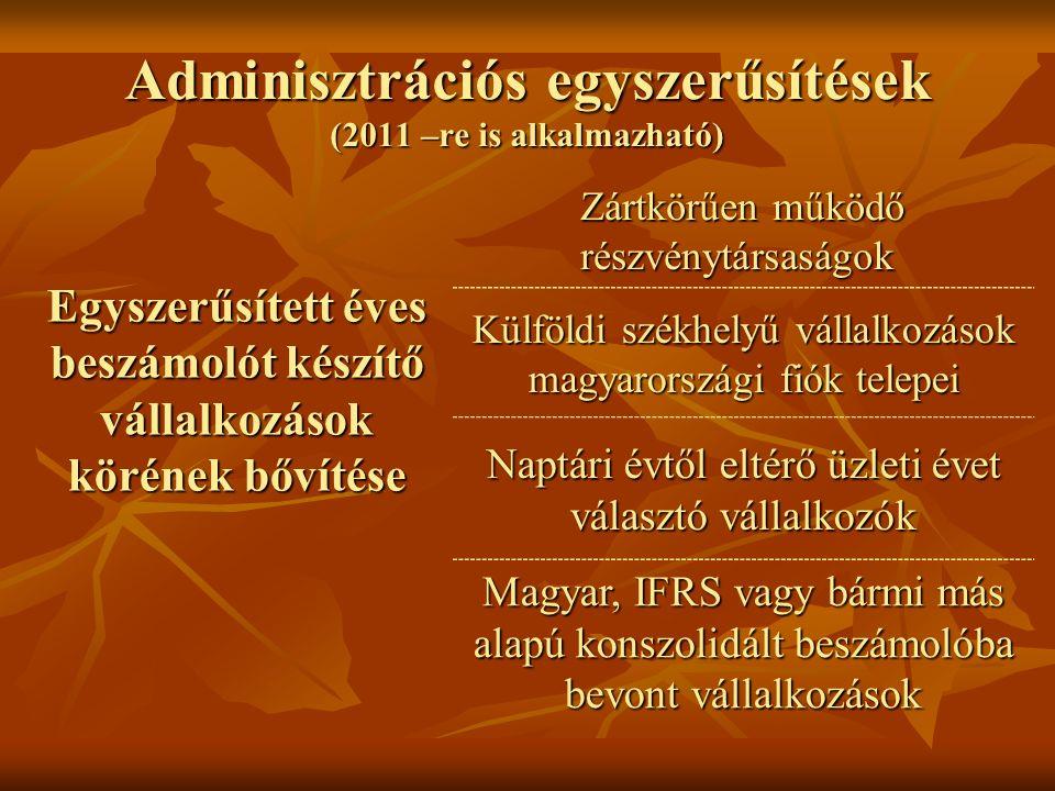 Adminisztrációs egyszerűsítések (2011 –re is alkalmazható) Egyszerűsített éves beszámolót készítő vállalkozások körének bővítése Zártkörűen működő rés
