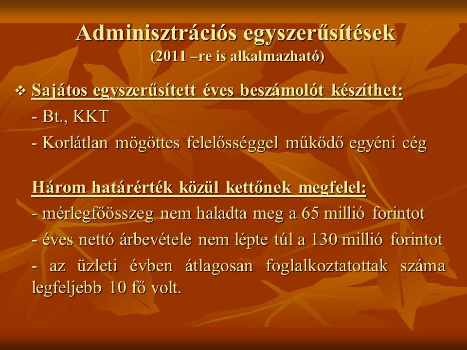 Adminisztrációs egyszerűsítések (2011 –re is alkalmazható)  Sajátos egyszerűsített éves beszámolót készíthet: - Bt., KKT - Korlátlan mögöttes felelős