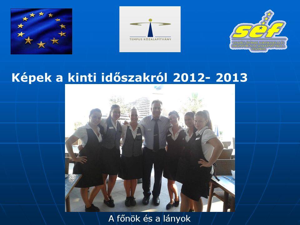 Képek a kinti időszakról 2012- 2013 A főnök és a lányok