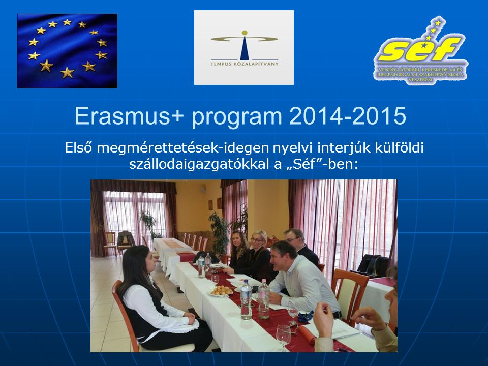 """Erasmus+ program 2014-2015 Első megmérettetések-idegen nyelvi interjúk külföldi szállodaigazgatókkal a """"Séf -ben:"""