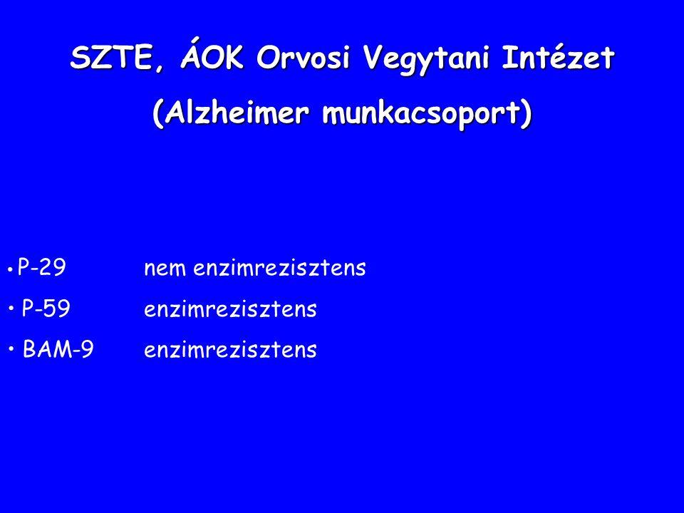 SZTE, ÁOK Orvosi Vegytani Intézet (Alzheimer munkacsoport) P-29 nem enzimrezisztens P-59 enzimrezisztens BAM-9enzimrezisztens