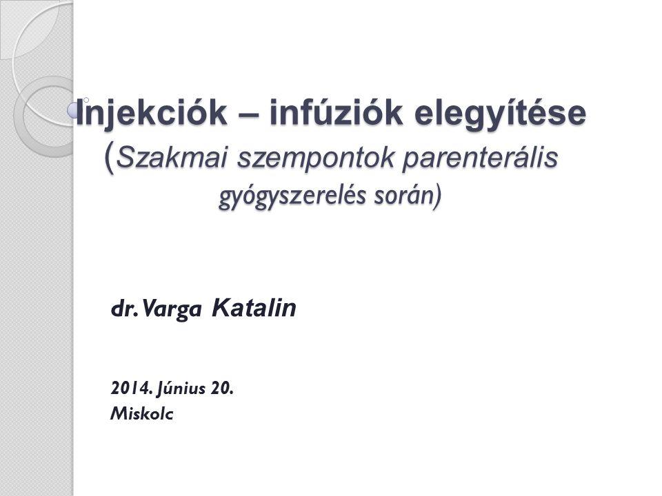 Injekciók – infúziók elegyítése ( Szakmai szempontok parenterális gyógyszerelés során) dr.